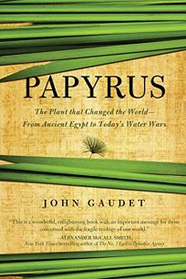 Papyrus: The Plant that Changed the World from Ancient Egypt to Today's Water Wars