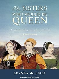 The Sisters Who Would Be Queen: Mary