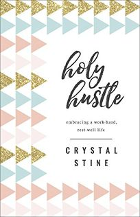 Holy Hustle: Embracing a Work-Hard