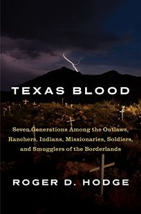 Texas Blood: Seven Generations Among the Outlaws