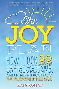 The Joy Plan: How I Took 30 Days to Stop Worrying