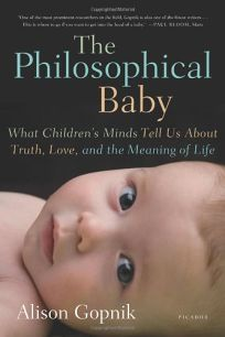 The Philosophical Baby: What Children's Minds Tell Us About Truth