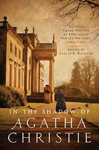 In the Shadow of Agatha Christie: Classic Crime Fiction by Forgotten Female Authors