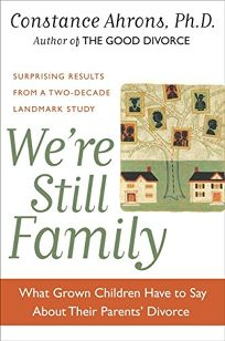 WERE STILL FAMILY: What Grown Children Have to Say About Their Parents Divorce