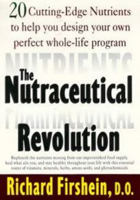 The Nutraceutical Revolution: 20 Cutting-Edge Nutrients to Help You Design Your Own Perfect Whole-Life Program
