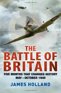 The Battle of Britain: The Months That Changed History