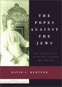 The Popes Against the Jews: The Vaticans Role in the Rise of Modern Anti-Semitism