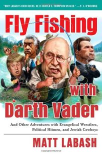 Fly Fishing with Darth Vader: And Other Adventures with Evangelical Wrestlers