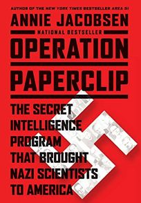 Operation Paperclip: The Secret Intelligence Program to Bring Nazi Scientists to America