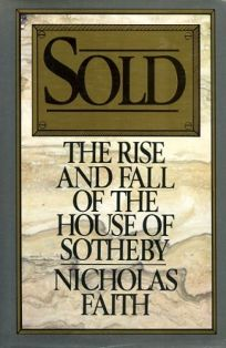 Sold: The Rise and Fall of the House of Sotheby