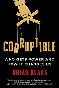 Corruptible: Who Gets Power and How It Changes Us