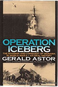 Operation Iceberg: The Invasion and Conquest of Okinawa in World War II--An Oral History