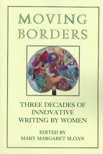 Moving Borders: Three Decades of Innovative Writing by Woman