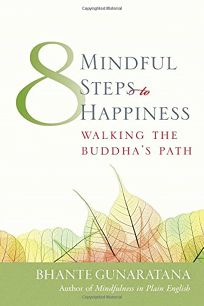 EIGHT MINDFUL STEPS TO HAPPINESS: Walking the Buddhas Path