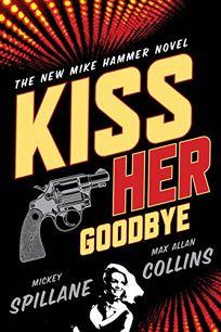 Kiss Her Goodbye: A Mike Hammer Novel