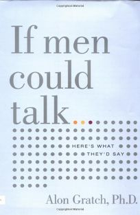 If Men Could Talk: Heres What Theyd Say