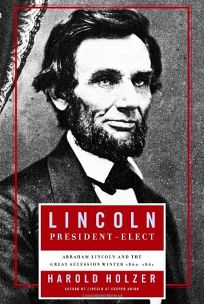Lincoln President Elect: Abraham Lincoln and the Great Secession Winter