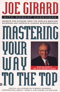 Mastering Your Way to the Top: Secrets for Success from the Worlds Greatest Salesman And...