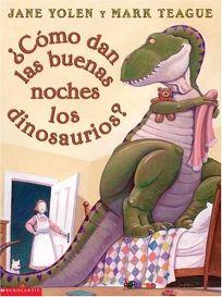 Como Dan las Buenas Noches los Dinosaurios? = How Do Dinosaurs Say Goodnight?