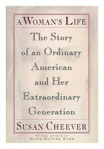 A Womans Life: The Story of an Ordinary American and Her Extraordinary Generation