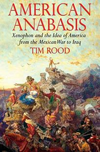 American Anabasis: Xenophon and the Idea of America from the Mexican War to Iraq