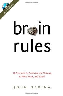 Brain Rules: 12 Principles for Surviving and Thriving at Work
