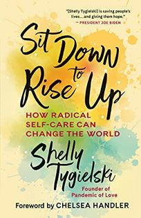 Sit Down to Rise Up: How Radical Self-Care Can Change the World