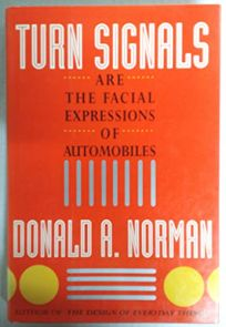 Turn Signals Are the Facial Expressions of Automobiles: Notes of a Technology Watcher