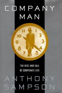 Company Man:: The Rise and Fall of Corporate Life