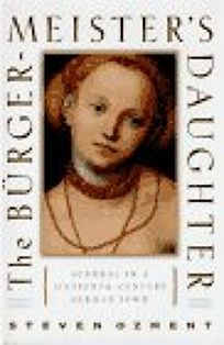 The Burghermeisters Daughter: Scandal in a Sixteenth-Century German Town