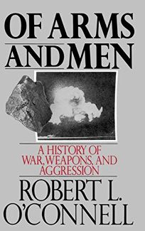 Of Arms and Men: A History of War