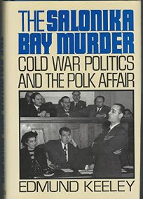The Salonika Bay Murder: Cold War Politics and the Polk Affair