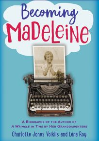 Becoming Madeleine: A Biography of the Author of 'A Wrinkle in Time' by Her Granddaughters