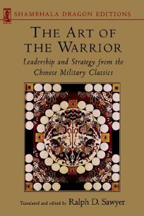 Art of the Warrior: Leadership and Strategy from the Chinese Military Classics