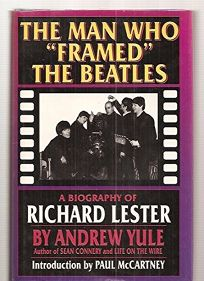 The Man Who Framed the Beatles: A Biography of Richard Lester