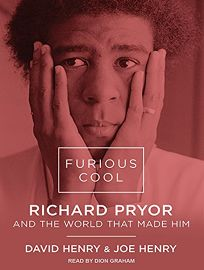 Furious Cool: Richard Pryor and the World that Made Him