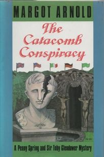 The Catacomb Conspiracy: A Penny Spring and Sir Toby Glendower Mystery