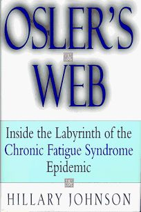 Oslers Web: Inside the Labyrinth of the Chronic Fatigue Syndrome Epidemic