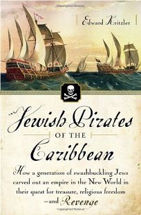 Jewish Pirates of the Caribbean: How a Generation of Swashbuckling Jews Carved Out an Empire in the New World in Their Quest for Treasure