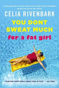 You Dont Sweat Much for a Fat Girl: Observations on Life from the Shallow End of the Pool