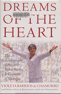 Dreams of the Heart: The Autobiography of President Violeta Barrios de Chamorro of Nicaragua