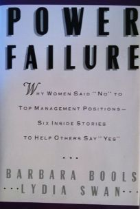 Power Failure: Why Women Said No to Top Management Positions--Six Inside Stories to Help Others to Say Yes