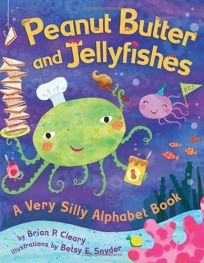 Peanut Butter and Jellyfishes: A Very Silly Alphabet Book