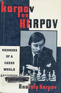 Karpov on Karpov: Memoirs of a Chess World Champion