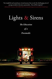 Lights and Sirens: The Education of a Paramedic