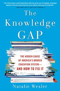 The Knowledge Gap: The Hidden Cause of America's Broken Education System—and How to Fix It