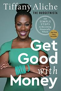 Get Good With Money: 10 Simple Steps to Becoming Financially Whole