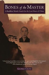 Bones of the Master: A Buddhist Monks Search for the Lost Heart of China