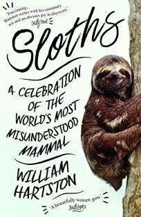 Sloths: A Celebration of the World's Most Misunderstood Mammal