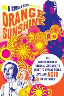 Orange Sunshine: The Brotherhood of Eternal Love and Its Quest to Spread Peace